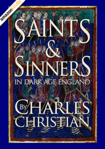Saints & Sinners in Dark Age England by Charles Christian